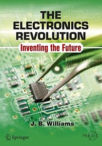 The Electronics Revolution: Inventing the Future (Springer Praxis Books)-cover