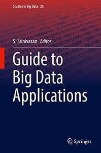 Guide to Big Data Applications (Studies in Big Data)