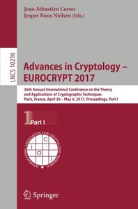 Advances in Cryptology – EUROCRYPT 2017: 36th Annual International Conference on the Theory and Applications of Cryptographic Techniques, Paris, ... Part I (Lecture Notes in Computer Science)