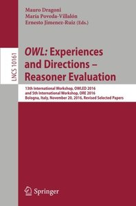 OWL: Experiences and Directions – Reasoner Evaluation: 13th International Workshop, OWLED 2016, and 5th International Workshop, ORE 2016, Bologna, ... Papers (Lecture Notes in Computer Science)-cover