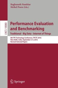 Performance Evaluation and Benchmarking. Traditional - Big Data - Internet of Things: 8th TPC Technology Conference, TPCTC 2016, New Delhi, India, ... Papers (Lecture Notes in Computer Science)-cover