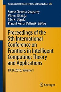 Proceedings of the 5th International Conference on Frontiers in Intelligent Computing: Theory and Applications: FICTA 2016, Volume 1 (Advances in Intelligent Systems and Computing)-cover