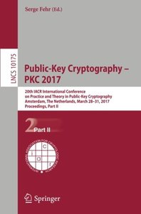 Public-Key Cryptography – PKC 2017: 20th IACR International Conference on Practice and Theory in Public-Key Cryptography, Amsterdam, The Netherlands, ... Part II (Lecture Notes in Computer Science)-cover