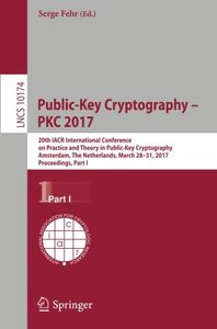 Public-Key Cryptography – PKC 2017: 20th IACR International Conference on Practice and Theory in Public-Key Cryptography, Amsterdam, The Netherlands, ... Part I (Lecture Notes in Computer Science)-cover
