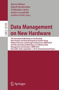 Data Management on New Hardware: 7th International Workshop on Accelerating Data Analysis and Data Management Systems Using Modern Processor and ... Papers (Lecture Notes in Computer Science)-cover