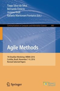 Agile Methods: 7th Brazilian Workshop, WBMA 2016, Curitiba, Brazil, November 7-9, 2016, Revised Selected Papers (Communications in Computer and Information Science)-cover