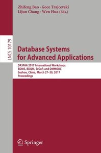Database Systems for Advanced Applications: DASFAA 2017 International Workshops: BDMS, BDQM, SeCoP, and DMMOOC, Suzhou, China, March 27-30, 2017, Proceedings (Lecture Notes in Computer Science)-cover