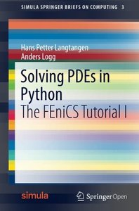 Solving PDEs in Python: The FEniCS Tutorial I (Simula SpringerBriefs on Computing)