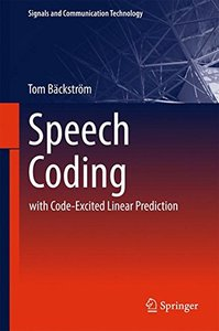 Speech Coding: with Code-Excited Linear Prediction (Signals and Communication Technology)