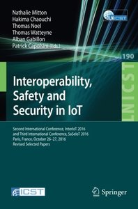 Interoperability, Safety and Security in IoT: Second International Conference, InterIoT 2016 and Third International Conference, SaSeIoT 2016, Paris, ... and Telecommunications Engineering)