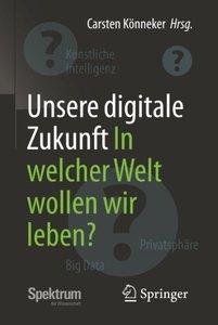Unsere digitale Zukunft: In welcher Welt wollen wir leben? (German Edition)