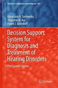 Decision Support System for Diagnosis and Treatment of Hearing Disorders: The Case of Tinnitus (Studies in Computational Intelligence)-cover