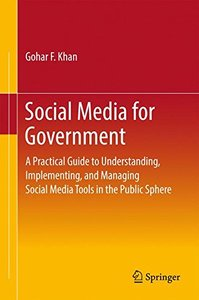 Social Media for Government: A Practical Guide to Understanding, Implementing, and Managing Social Media Tools in the Public Sphere (Springerbriefs in Political Science)