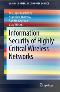 Information Security of Highly Critical Wireless Networks (SpringerBriefs in Computer Science)