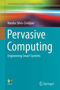 Pervasive Computing: Engineering Smart Systems (Undergraduate Topics in Computer Science)