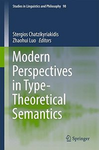 Modern Perspectives in Type-Theoretical Semantics (Studies in Linguistics and Philosophy)