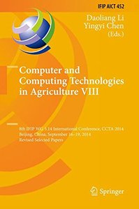 Computer and Computing Technologies in Agriculture VIII: 8th IFIP WG 5.14 International Conference, CCTA 2014, Beijing, China, September 16-19, 2014, ... in Information and Communication Technology)-cover