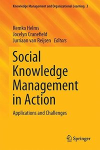 Social Knowledge Management in Action: Applications and Challenges (Knowledge Management and Organizational Learning)