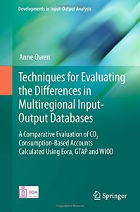 Techniques for Evaluating the Differences in Multiregional Input-Output Databases: A Comparative Evaluation of CO2 Consumption-Based Accounts ... WIOD (Developments in Input-Output Analysis)-cover