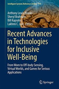 Recent Advances in Technologies for Inclusive Well-Being: From Worn to Off-body Sensing, Virtual Worlds, and Games for Serious Applications (Intelligent Systems Reference Library)-cover