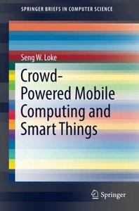 Crowd-Powered Mobile Computing and Smart Things (SpringerBriefs in Computer Science)