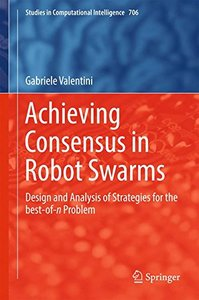 Achieving Consensus in Robot Swarms: Design and Analysis of Strategies for the best-of-n Problem (Studies in Computational Intelligence)