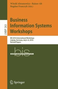 Business Information Systems Workshops: BIS 2016 International Workshops, Leipzig, Germany, July 6-8, 2016, Revised Papers (Lecture Notes in Business Information Processing)-cover