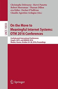 On the Move to Meaningful Internet Systems: OTM 2016 Conferences: Confederated International Conferences: CoopIS, C&TC, and ODBASE 2016, Rhodes, ... (Lecture Notes in Computer Science)-cover