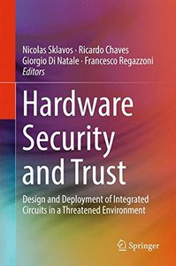 Hardware Security and Trust: Design and Deployment of Integrated Circuits in a Threatened Environment-cover