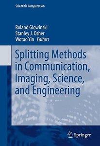 Splitting Methods in Communication, Imaging, Science, and Engineering (Scientific Computation)