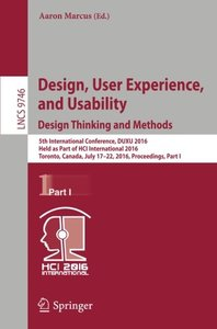 Design, User Experience, and Usability: Design Thinking and Methods: 5th International Conference, DUXU 2016, Held as Part of HCI International 2016, ... Part I (Lecture Notes in Computer Science)