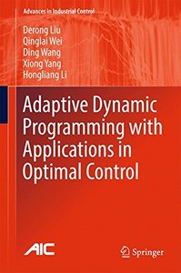 Adaptive Dynamic Programming with Applications in Optimal Control (Advances in Industrial Control)-cover