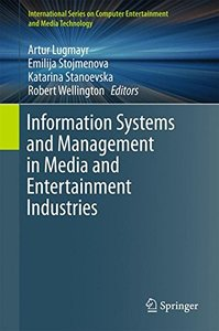 Information Systems and Management in Media and Entertainment Industries (International Series on Computer Entertainment and Media Technology)