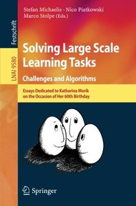 Solving Large Scale Learning Tasks. Challenges and Algorithms: Essays Dedicated to Katharina Morik on the Occasion of Her 60th Birthday (Lecture Notes in Computer Science)