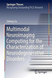 Multimodal Neuroimaging Computing for the Characterization of Neurodegenerative Disorders (Springer Theses)-cover