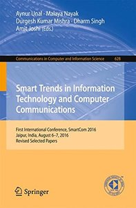 Smart Trends in Information Technology and Computer Communications: First International Conference, SmartCom 2016, Jaipur, India, August 6–7, 2016, ... in Computer and Information Science)-cover