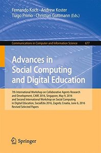 Advances in Social Computing and Digital Education: 7th International Workshop on Collaborative Agents Research and Development, CARE 2016, Singapore, ... in Computer and Information Science)