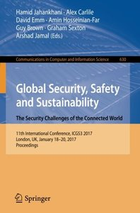 Global Security, Safety and Sustainability: The Security Challenges of the Connected World: 11th International Conference, ICGS3 2017, London, UK, ... in Computer and Information Science)-cover