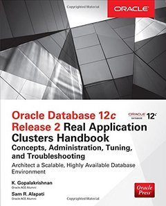 Oracle Database 12c Release 2 Oracle Real Application Clusters Handbook: Concepts, Administration, Tuning & Troubleshooting (Oracle Press)-cover