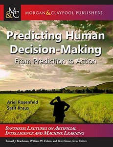 Predicting Human Decision-Making: From Prediction to Action (Synthesis Lectures on Artificial Intelligence and Machine Le)-cover