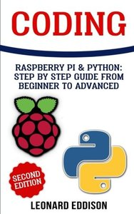 Coding: Raspberry Pi & Python: Step By Step Guide From Beginner To Advanced (Two Manuscripts In One)-cover