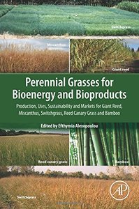 Perennial Grasses for Bioenergy and Bioproducts: Production, Uses, Sustainability and Markets for Giant Reed, Miscanthus, Switchgrass, Reed Canary Grass and Bamboo-cover