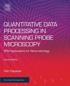 Quantitative Data Processing in Scanning Probe Microscopy, Second Edition: SPM Applications for Nanometrology (Micro and Nano Technologies)