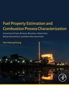 Fuel Property Estimation and Combustion Process Characterization: Conventional Fuels, Biomass, Biocarbon, Waste Fuels, Refuse Derived Fuel, and Other Alternative Fuels-cover