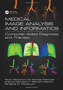 Medical Image Analysis and Informatics: Computer-Aided Diagnosis and Therapy-cover