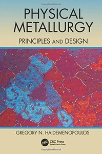 Physical Metallurgy: Principles and Design-cover