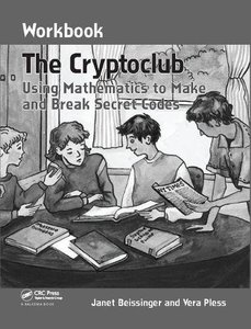The Cryptoclub Workbook: Using Mathematics to Make and Break Secret Codes