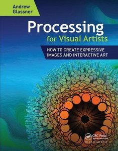 Processing for Visual Artists: How to Create Expressive Images and Interactive Art-cover