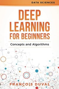 Deep Learning for Beginners: Concepts and Algorithms (Data Sciences) (Volume 1)-cover