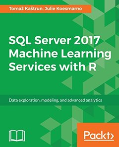 SQL Server 2017 R Services Essentials: Data Exploration, Modeling and Advanced Analytics-cover